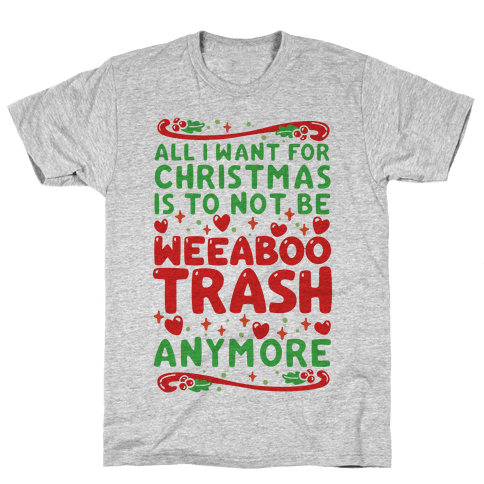All I Want For Christmas Is To Not Be Weeaboo Trash Anymore Mens T-Shirt