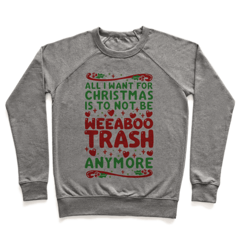 All I Want For Christmas Is To Not Be Weeaboo Trash Anymore Pullover