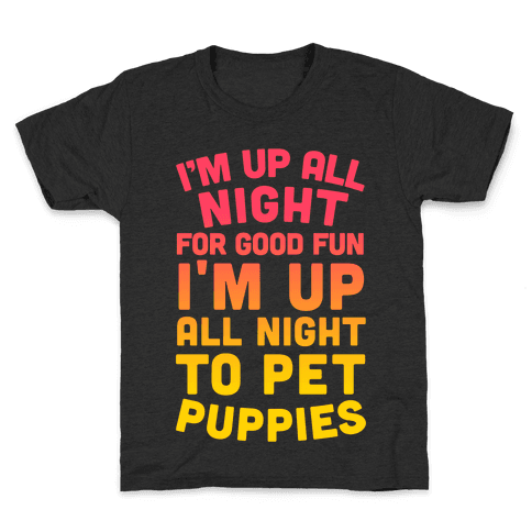 I'm Up All Night For Good Fun I'm Up All Night To Pet Puppies Kids T-Shirt