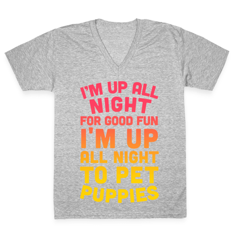 I'm Up All Night For Good Fun I'm Up All Night To Pet Puppies V-Neck Tee Shirt