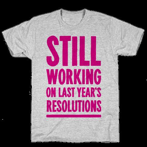 Still Working On Last Year's Resolutions Mens T-Shirt