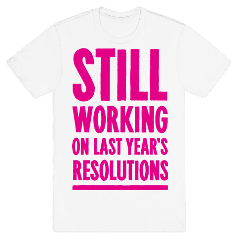 Still Working On Last Year's Resolutions Mens T-Shirt
