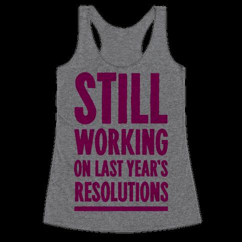 Still Working On Last Year's Resolutions Racerback Tank Top