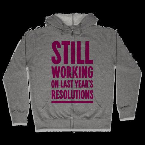 Still Working On Last Year's Resolutions Zip Hoodie