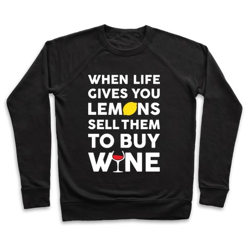 When Life Gives You Lemons Sell Them For Wine Pullover