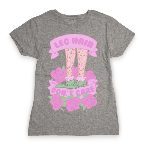Leg hair Don't Care Womens T-Shirt