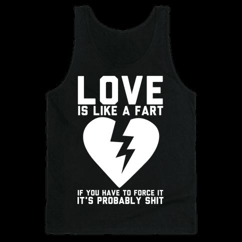 Love is Like a Fart Tank Top