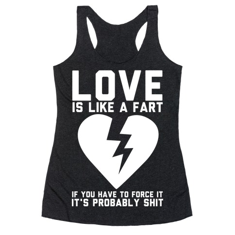 Love is Like a Fart Racerback Tank Top
