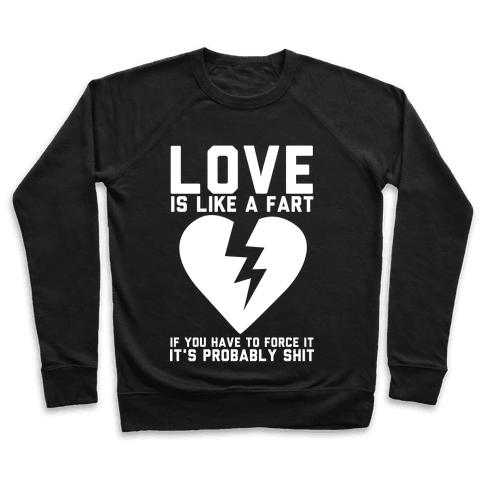 Love is Like a Fart Pullover