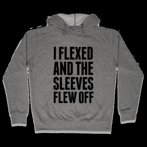 I Flexed and the Sleeves Flew Off Hooded Sweatshirt