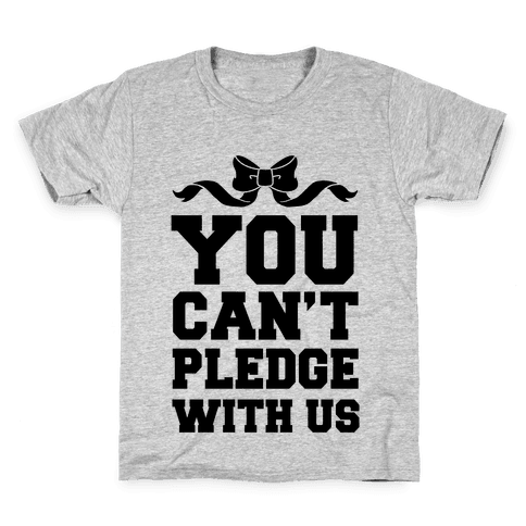 You Can't Pledge With Us Kids T-Shirt