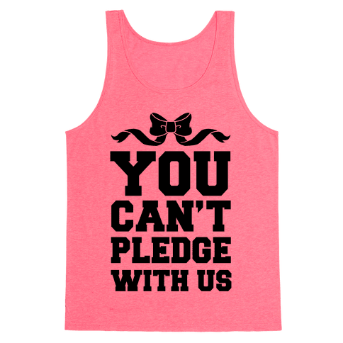 You Can't Pledge With Us Tank Top