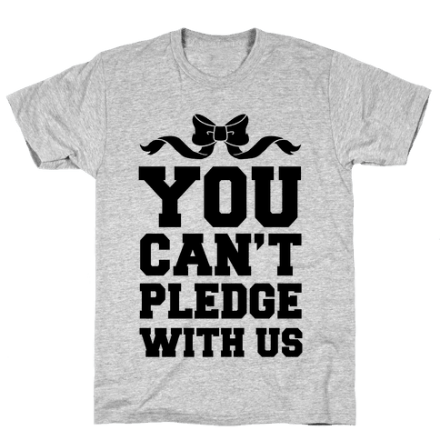 You Can't Pledge With Us Mens T-Shirt