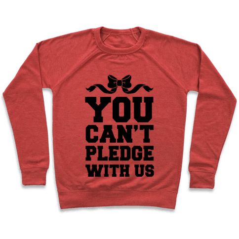 You Can't Pledge With Us Pullover