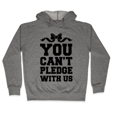 You Can't Pledge With Us Hooded Sweatshirt