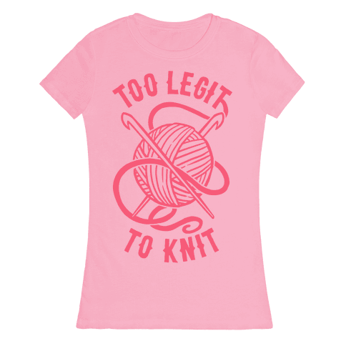 Too Legit To Knit Womens T-Shirt