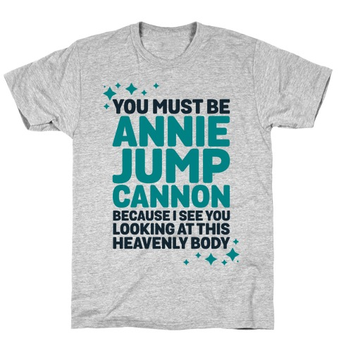 You Must be Annie Jump Cannon Because I See You Looking at This Heavenly Body T-Shirt