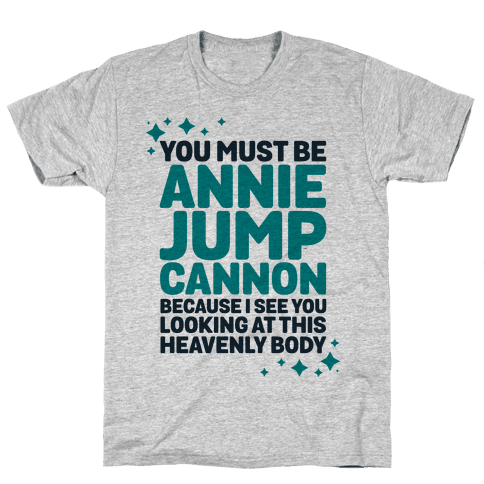 You Must be Annie Jump Cannon Because I See You Looking at This Heavenly Body Mens T-Shirt