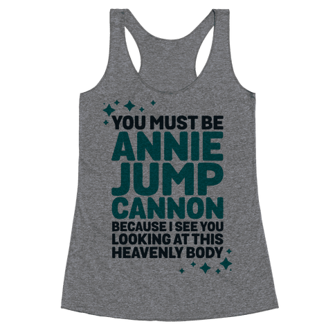 You Must be Annie Jump Cannon Because I See You Looking at This Heavenly Body Racerback Tank Top