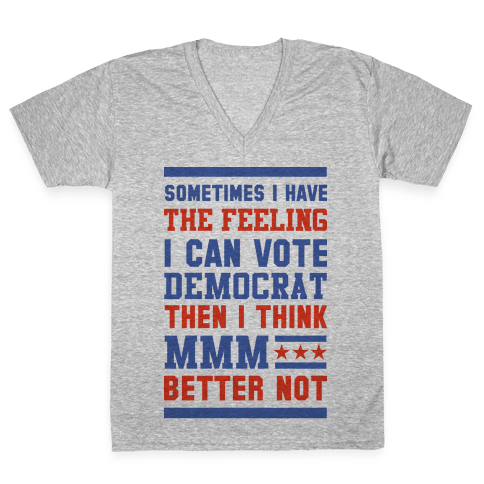Democrat MMM Better Not V-Neck Tee Shirt
