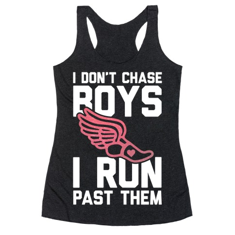 I Don't Chase Boys I Run Past Them Racerback Tank Top
