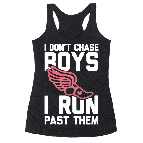 I Don't Chase Boys I Run Past Them