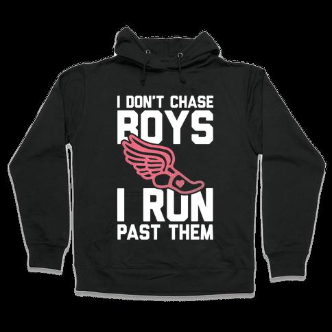 I Don't Chase Boys I Run Past Them Hooded Sweatshirt