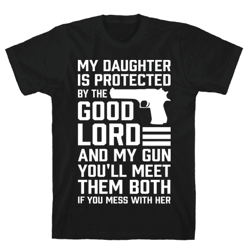 My Daughter Is Protected By The Good Lord and My Gun Mens T-Shirt