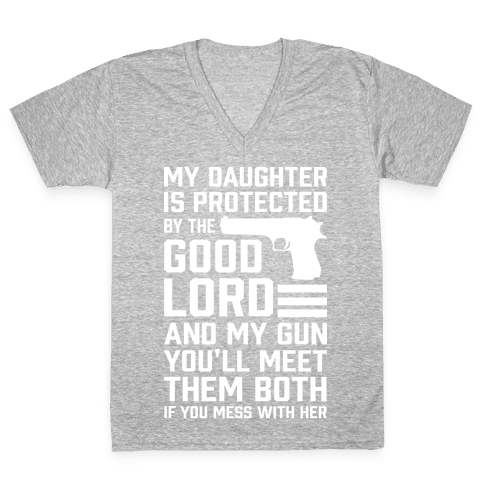 My Daughter Is Protected By The Good Lord and My Gun V-Neck Tee Shirt