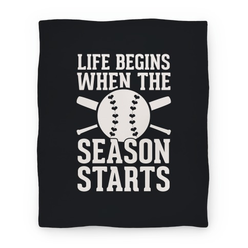 Life Begins When The Season Starts (Baseball) Blanket Blanket
