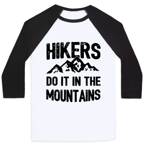 Hikers Do It In The Mountains Baseball Tee
