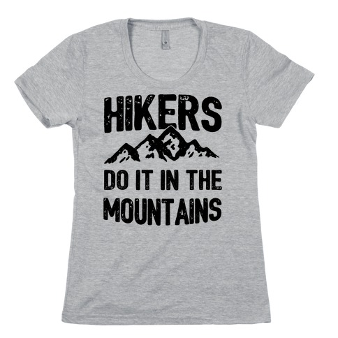 Hikers Do It In The Mountains Womens T-Shirt