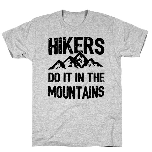 Hikers Do It In The Mountains T-Shirt