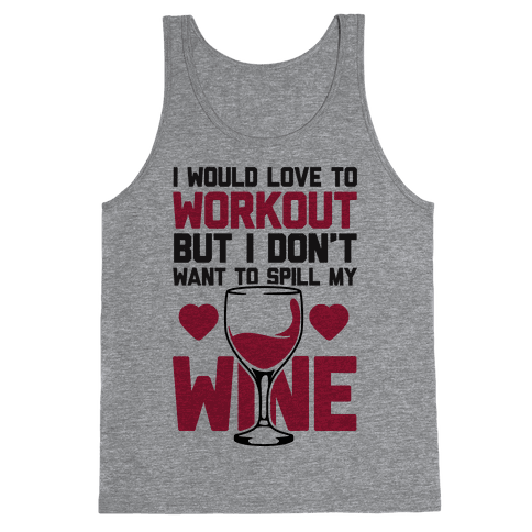 I Would Love To Workout But I Don't Want To Spill My Wine Tank Top