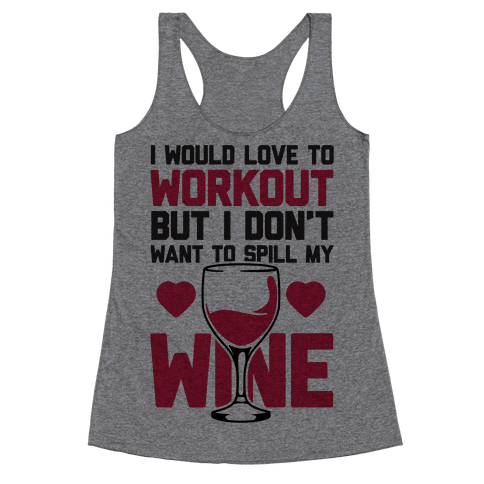 I Would Love To Workout But I Don't Want To Spill My Wine Racerback Tank Top