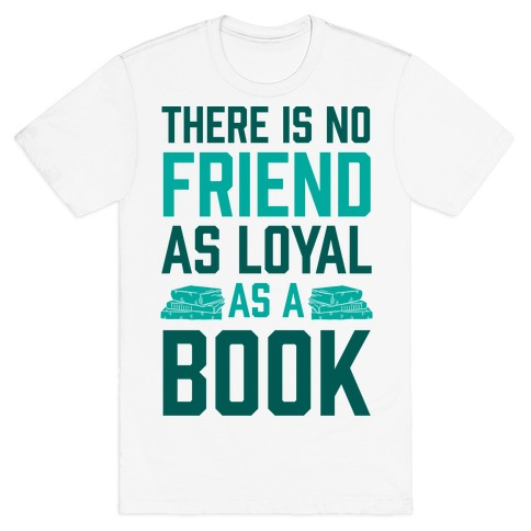 There Is No Friend As Loyal As A Book Mens T-Shirt