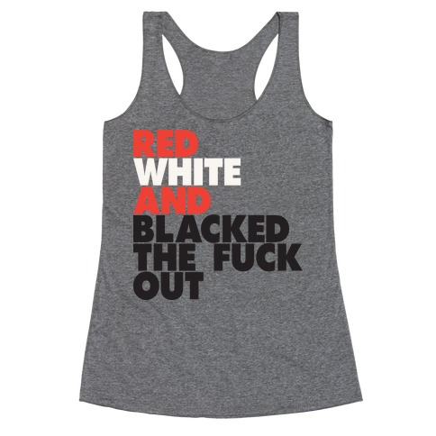 Red White And Blacked The F*** Out (Tank) Racerback Tank Top