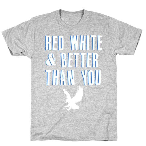 Red, White and Better Than You Mens T-Shirt