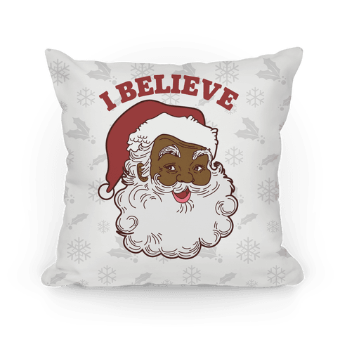 I Believe in Santa Claus Pillow