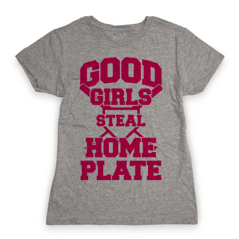 Good Girls Steal Home Plate Womens T-Shirt