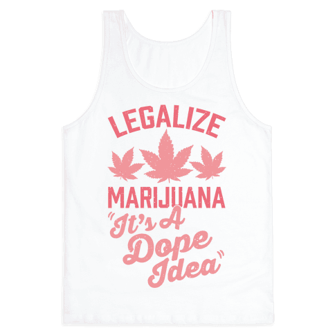 Legalize Marijuana: It's A Dope Idea Tank Top