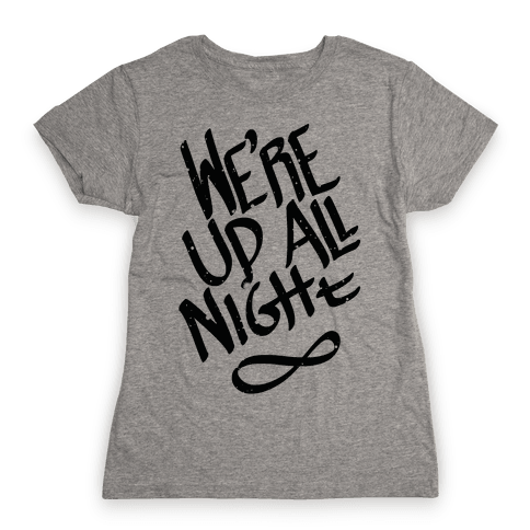We're Up All Night Womens T-Shirt