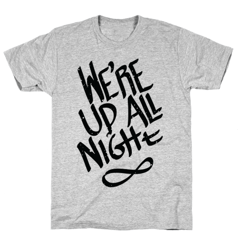 We're Up All Night Mens T-Shirt