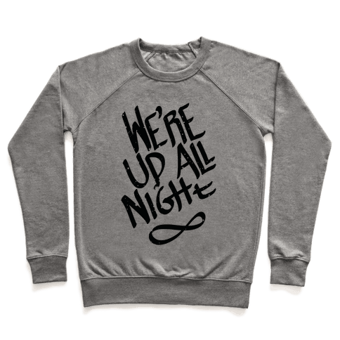 We're Up All Night Pullover