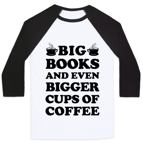 Big Books And Even Bigger Cups Of Coffee Baseball Tee