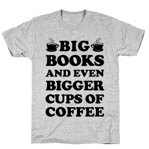 Big Books And Even Bigger Cups Of Coffee T-Shirt