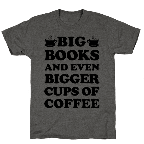 Big Books And Even Bigger Cups Of Coffee Mens T-Shirt