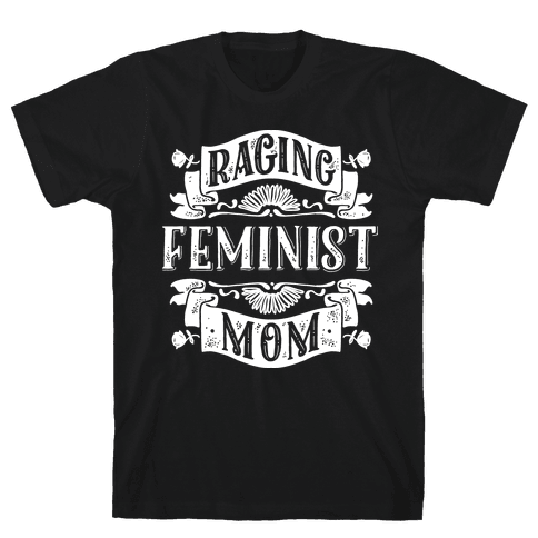 Raging Feminist Mom Mens T-Shirt