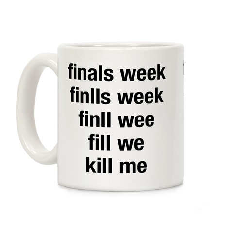 Finals Week Kill Me Coffee Mug
