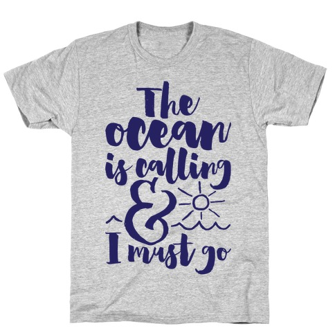 The Ocean Is Calling And I Must Go T-Shirt